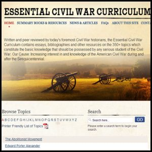 The Essential Civil War Curriculum is an online encylopedia of all things Civil War--from espionage and the Emancipation Proclamation to Ulysses Grant and the Gettysburg Address.